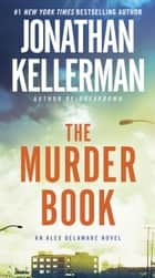 The Murder Book - An Alex Delaware Novel eBook by Jonathan Kellerman