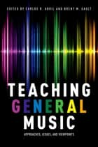 Teaching General Music ebook by Carlos R. Abril,Brent M. Gault