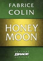 Honey Moon eBook by Fabrice Colin