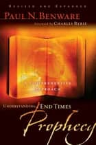 Understanding End Times Prophecy: A Comprehensive Approach ebook by Benware,Paul