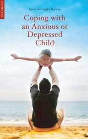 Coping with an Anxious or Depressed Child - A CBT Guide for Parents and Carers ebook by Samantha Cartwright-Hatton