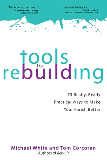Tools for Rebuilding - 75 Really, Really Practical Ways to Make Your Parish Better ebook by Michael White,Tom Corcoran