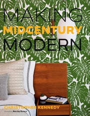 Making Midcentury Modern ebook by Christopher Kennedy
