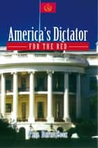 America's Dictator: FDR the Red ebook by Paul David Cook