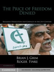 The Price of Freedom Denied - Religious Persecution and Conflict in the Twenty-First Century ebook by Brian J. Grim,Roger  Finke