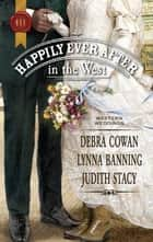 Happily Ever After in the West: Whirlwind Redemption\The Maverick and Miss Prim\Texas Cinderella ebook by Debra Cowan,Lynna Banning,Judith Stacy