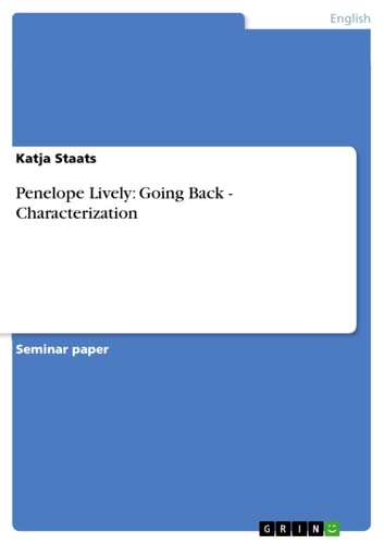 Penelope Lively: Going Back - Characterization - Characterization ebook by Katja Staats