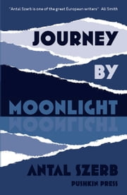 Journey by Moonlight ebook by Antal Szerb,Len Rix