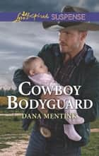 Cowboy Bodyguard (Mills & Boon Love Inspired Suspense) (Gold Country Cowboys, Book 3) ebook by Dana Mentink