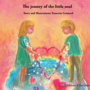 The journey of the little soul ebook by Francine Grimard