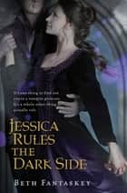 Jessica Rules The Dark Side ebook by Beth Fantaskey