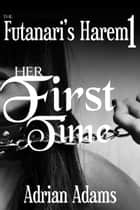 Her First Time ebook by Adrian Adams