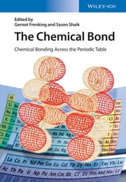 The Chemical Bond - Chemical Bonding Across the Periodic Table ebook by Gernot Frenking, Sason Shaik