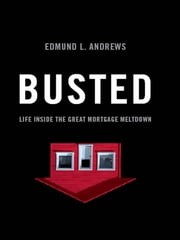 Busted: Life Inside the Great Mortgage Meltdown ebook by Edmund L. Andrews