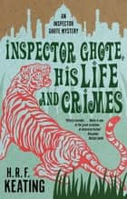 Inspector Ghote, His Life and Crimes ebook by H. R. F. Keating, Vaseem Khan