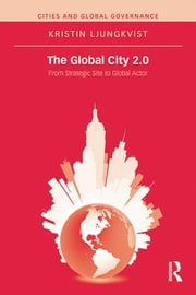 The Global City 2.0 - From Strategic Site to Global Actor ebook by Kristin Ljungkvist