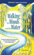 Walking the Woods and the Water - In Patrick Leigh Fermor's Footsteps from the Hook of Holland to the Golden Horn ebook by Nick Hunt