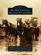 The New York City Triangle Factory Fire ebook by Leigh Benin, Rob Linné, Adrienne Sosin,...