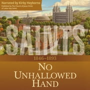 Saints: The Story of the Church of Jesus Christ in the Latter-Days, Volume 2 - No Unhallowed Hand, 1846–1893 audiobook by The Church of Jesus Christ of Latter-day Saints