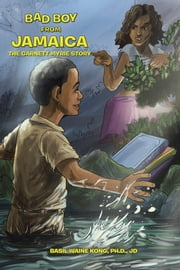 Bad Boy from Jamaica - The Garnett Myrie Story ebook by Basil Waine Kong, Ph.D., JD
