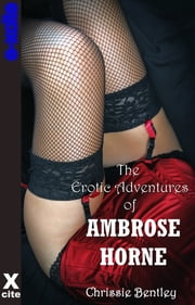 The Erotic Adventures of Ambrose Horne ebook by Chrissie Bentley