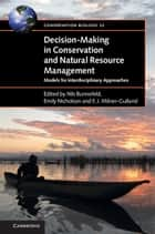 Decision-Making in Conservation and Natural Resource Management - Models for Interdisciplinary Approaches ebook by Nils Bunnefeld, Emily Nicholson, E. J. Milner-Gulland