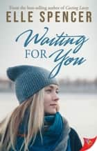 Waiting for You ebook by Elle Spencer