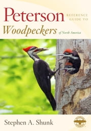 Peterson Reference Guide to Woodpeckers of North America ebook by Stephen Shunk
