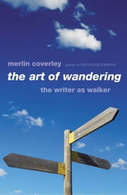 The Art of Wandering - The Writer as Walker ebook by Merlin Coverley