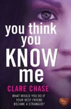 You Think You Know Me ebook by Clare Chase