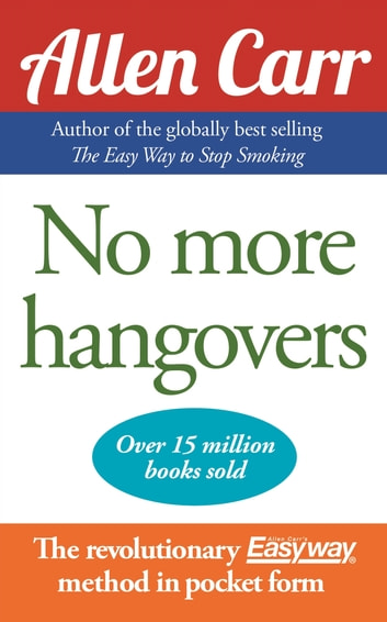 No More Hangovers - The revolutionary Allen Carr's Easyway method in pocket form ebook by Allen Carr