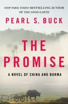 The Promise: A Novel of China and Burma - A Novel of China and Burma ebook by Pearl S. Buck
