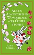 Alice's Adventures in Wonderland - And Other Stories ebook by Lewis Carroll, John Tenniel