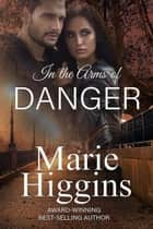 In The Arms of Danger ebook by Marie Higgins
