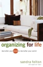 Organizing for Life - Declutter Your Mind to Declutter Your World ebook by