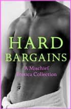 Hard Bargains: A Mischief Erotica Collection ebook by Justine Elyot, Rose de Fer, Willow Sears,...