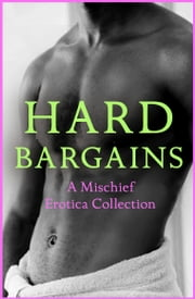 Hard Bargains: A Mischief Erotica Collection ebook by Justine Elyot,Rose de Fer,Willow Sears,Ashley Lister,Heather Towne,Kathleen Tudor,Casey Lorne