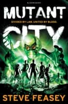 Mutant City ebook by Steve Feasey