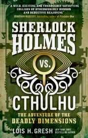 Sherlock Holmes vs. Cthulhu: The Adventure of the Deadly Dimensions - Sherlock Holmes vs. Cthulhu ebook by Lois H. Gresh