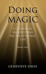 Doing Magic: A Course in Manifesting an Exceptional Life (Book 2) ebook by Genevieve Davis