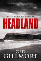 Headland - a small town mystery loaded with suspense ebook by Ged Gillmore