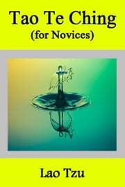 Tao Te Ching (for Novices) ebook by Lao Tzu