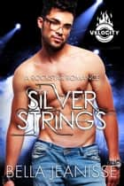 Silver Strings: Velocity Book 3 ebook by Bella Jeanisse