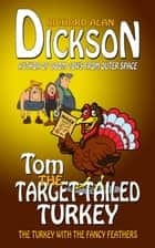 Tom the Target-Tailed Turkey ebook by Richard Alan Dickson