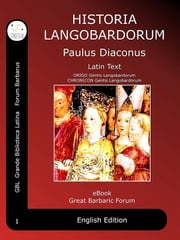 Historia Langobardorum - History of the Lombards - Latin ebook by Paulus Diaconus
