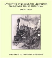 Lives of the Engineers: The Locomotive George and Robert Stephenson ebook by Samuel Smiles