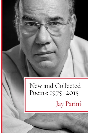 New and Collected Poems: 1975-2015 ebook by Jay Parini