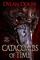 Catacombs of Time ebook by Dylan Doose