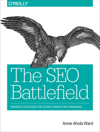 The SEO Battlefield - Winning Strategies for Search Marketing Programs ebook by Anne Ahola Ward
