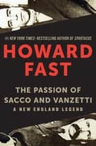 The Passion of Sacco and Vanzetti - A New England Legend ebook by Howard Fast